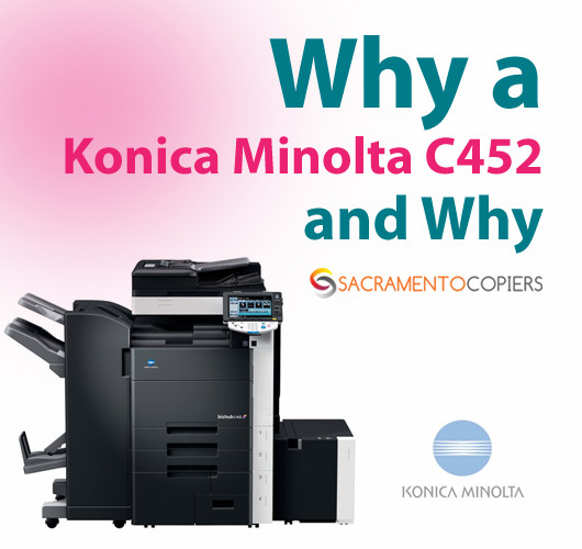 Why a Konica Minolta C452 and Why Sacramento Copiers